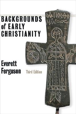 Backgrounds of Early Christianity By Ferguson, Everett